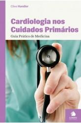Cardiologia nos Cuidados Primários - Guia Prático de Medicina