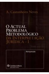 Actual Problema Metodológico da Interpretação Jurídica, O - Vol.  I