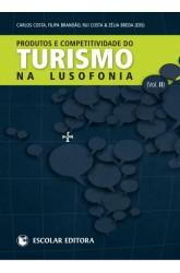 Produtos e Competitividade do Turismo na Lusofonia - Vol. II