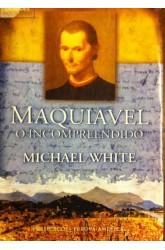 Maquiavel, o Incompreendido